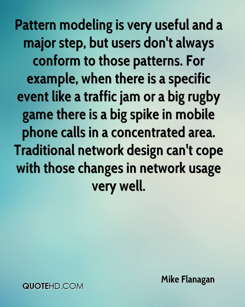 Pattern modeling is very useful and a major step, but users don't always conform to those patterns. For example, when there is a specific event like a traffic jam or a big rugby game there is a big spike in mobile phone calls in a concentrated area. Traditional network design can't cope with those changes in network usage very well.