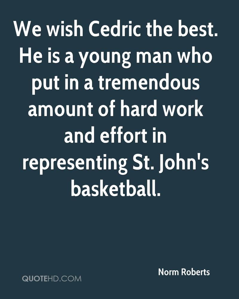 We wish Cedric the best. He is a young man who put in a tremendous amount of hard work and effort in representing St. John's basketball.
