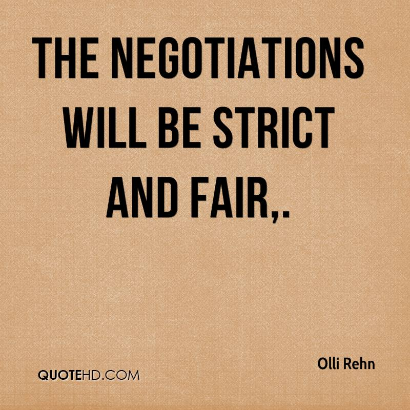 The negotiations will be strict and fair.