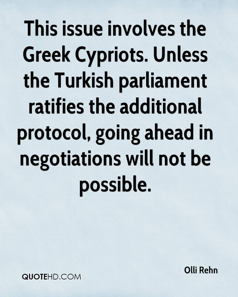 This issue involves the Greek Cypriots. Unless the Turkish parliament ratifies the additional protocol, going ahead in negotiations will not be possible.