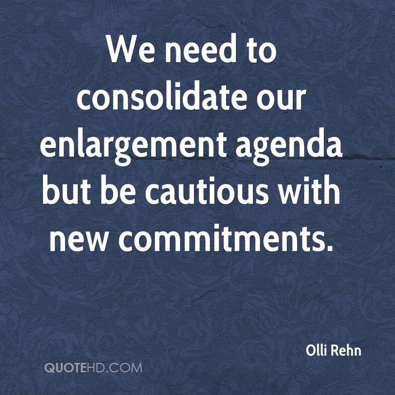 We need to consolidate our enlargement agenda but be cautious with new commitments.