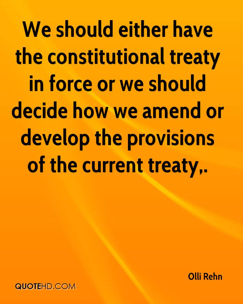 We should either have the constitutional treaty in force or we should decide how we amend or develop the provisions of the current treaty.