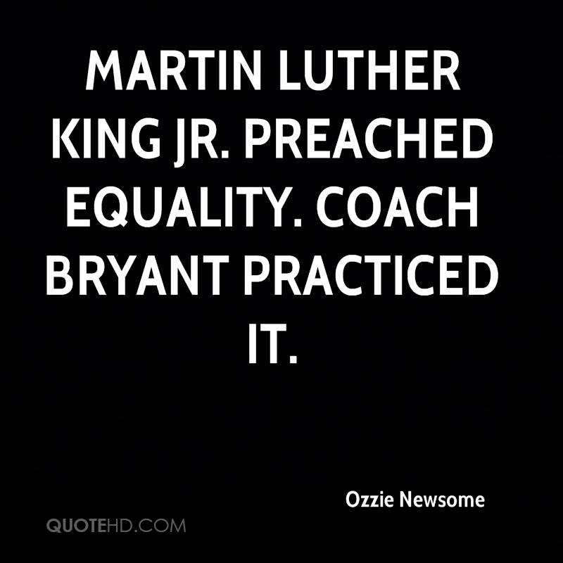 Martin Luther King Jr. preached equality. Coach Bryant practiced it.