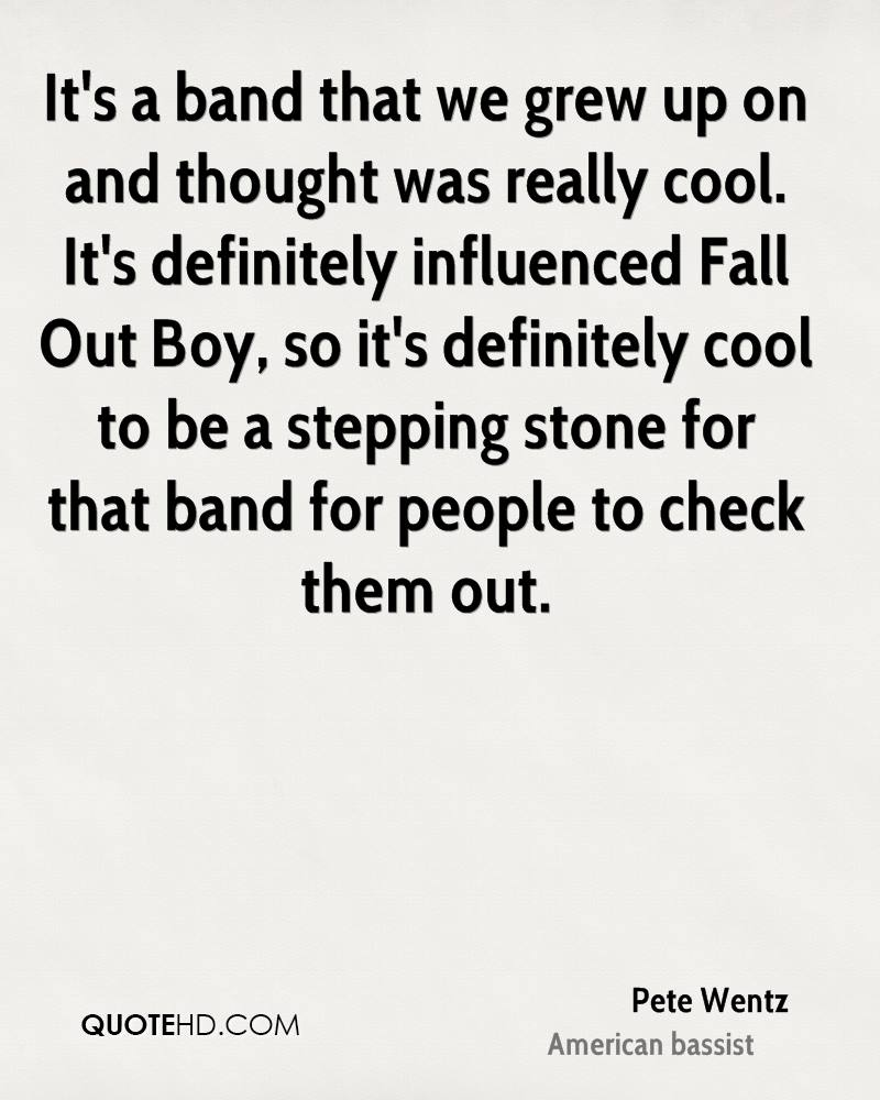 It's a band that we grew up on and thought was really cool. It's definitely influenced Fall Out Boy, so it's definitely cool to be a stepping stone for that band for people to check them out.