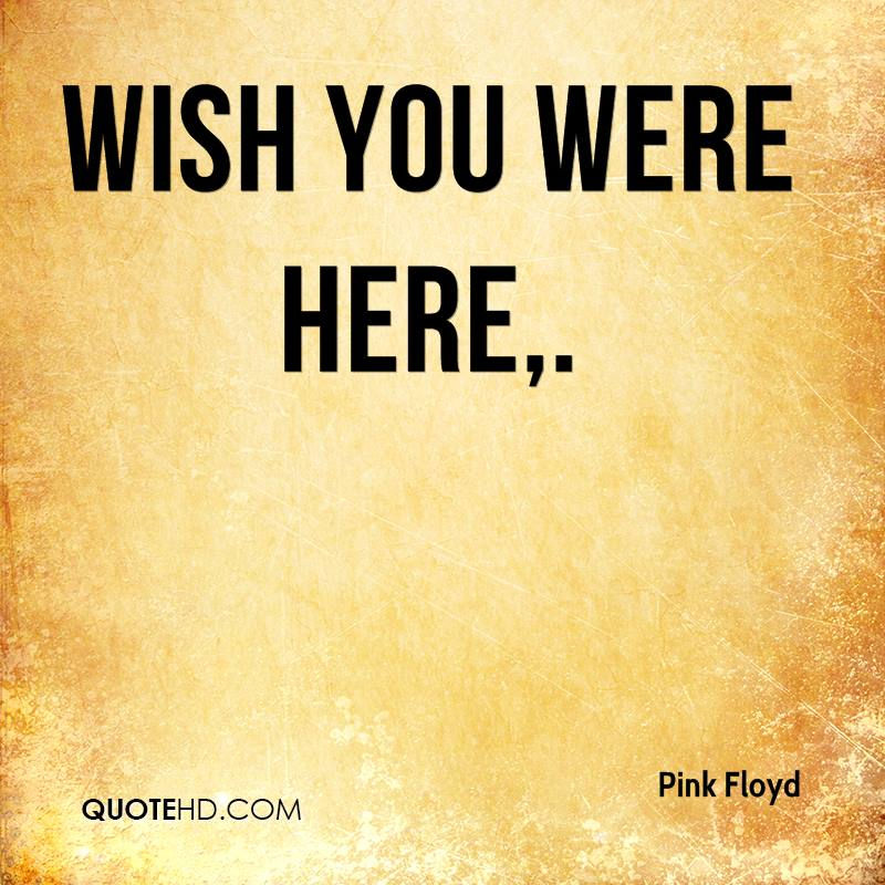 Wish You Were Here Mom Quotes: Pink Floyd Quotes
