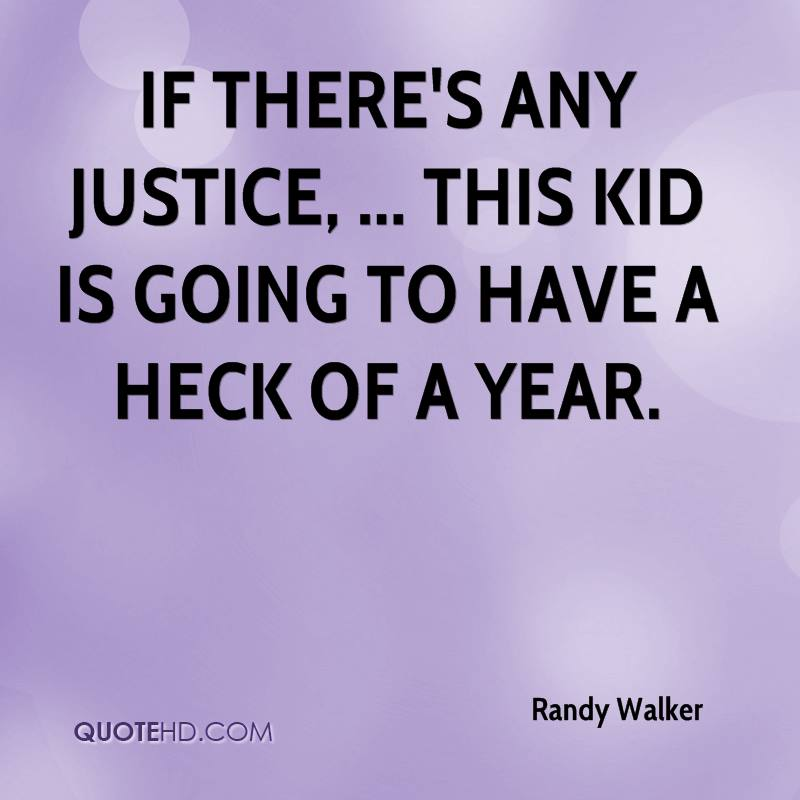 If there's any justice, ... this kid is going to have a heck of a year.
