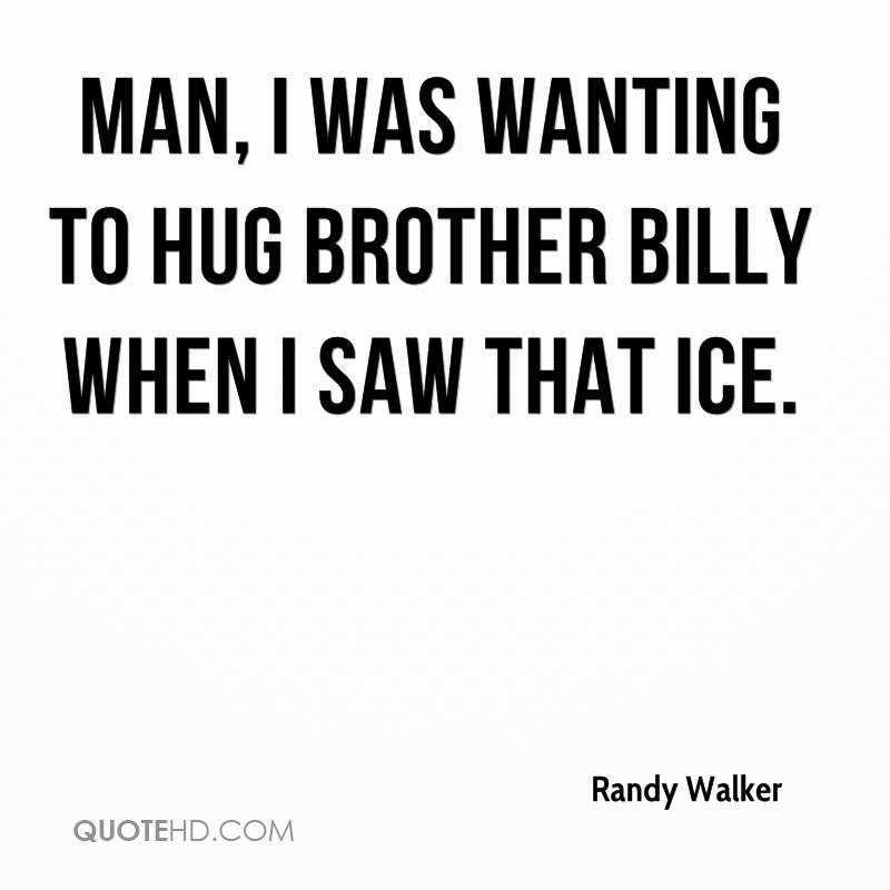 Man, I was wanting to hug Brother Billy when I saw that ice.