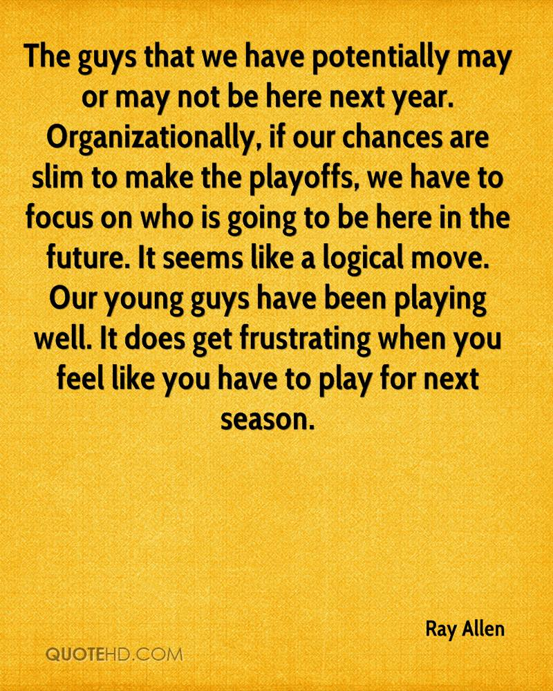 The guys that we have potentially may or may not be here next year. Organizationally, if our chances are slim to make the playoffs, we have to focus on who is going to be here in the future. It seems like a logical move. Our young guys have been playing well. It does get frustrating when you feel like you have to play for next season.