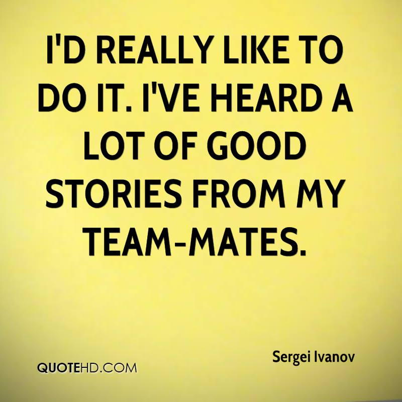 I'd really like to do it. I've heard a lot of good stories from my team-mates.