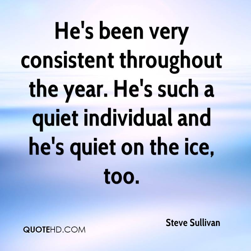 He's been very consistent throughout the year. He's such a quiet individual and he's quiet on the ice, too.