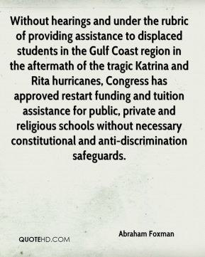 Without hearings and under the rubric of providing assistance to displaced students in the Gulf Coast region in the aftermath of the tragic Katrina and Rita hurricanes, Congress has approved restart funding and tuition assistance for public, private and religious schools without necessary constitutional and anti-discrimination safeguards.