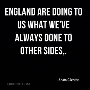 England are doing to us what we've always done to other sides.