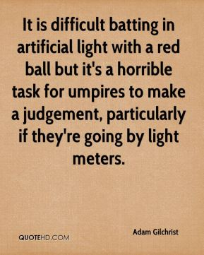 It is difficult batting in artificial light with a red ball but it's a horrible task for umpires to make a judgement, particularly if they're going by light meters.