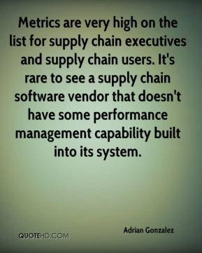 Metrics are very high on the list for supply chain executives and supply chain users. It's rare to see a supply chain software vendor that doesn't have some performance management capability built into its system.
