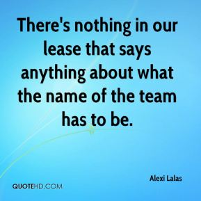 Alexi Lalas - There's nothing in our lease that says anything about what the name of the team has to be.