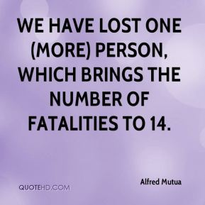 We have lost one (more) person, which brings the number of fatalities to 14.