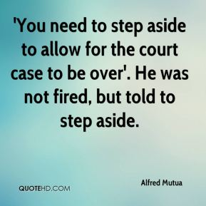 'You need to step aside to allow for the court case to be over'. He was not fired, but told to step aside.