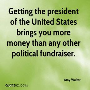Amy Walter - Getting the president of the United States brings you more money than any other political fundraiser.