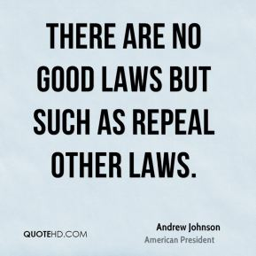 There are no good laws but such as repeal other laws.
