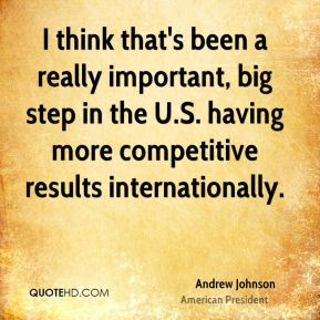 I think that's been a really important, big step in the U.S. having more competitive results internationally.