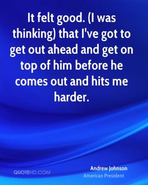 Andrew Johnson - It felt good. (I was thinking) that I've got to get out ahead and get on top of him before he comes out and hits me harder.