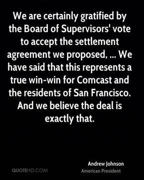 Andrew Johnson - We are certainly gratified by the Board of Supervisors' vote to accept the settlement agreement we proposed, ... We have said that this represents a true win-win for Comcast and the residents of San Francisco. And we believe the deal is exactly that.