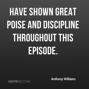 have shown great poise and discipline throughout this episode.
