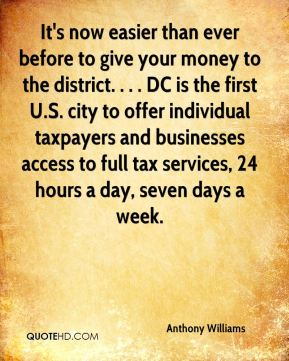 It's now easier than ever before to give your money to the district. . . . DC is the first U.S. city to offer individual taxpayers and businesses access to full tax services, 24 hours a day, seven days a week.