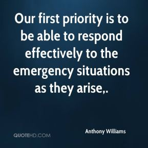 Our first priority is to be able to respond effectively to the emergency situations as they arise.
