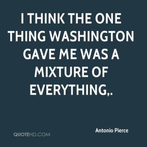 I think the one thing Washington gave me was a mixture of everything.