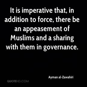 It is imperative that, in addition to force, there be an appeasement of Muslims and a sharing with them in governance.