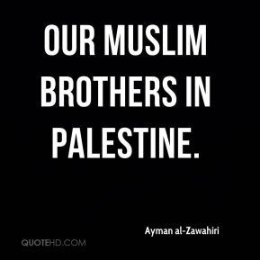 our Muslim brothers in Palestine.