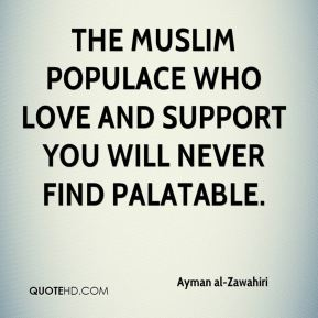 the Muslim populace who love and support you will never find palatable.