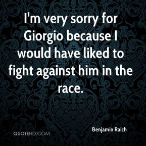 I'm very sorry for Giorgio because I would have liked to fight against him in the race.
