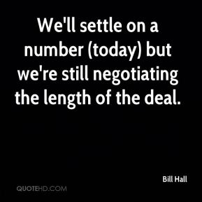 We'll settle on a number (today) but we're still negotiating the length of the deal.