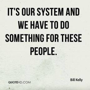 It's our system and we have to do something for these people.