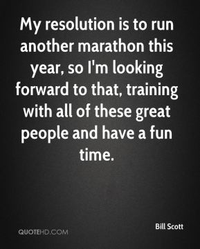 My resolution is to run another marathon this year, so I'm looking forward to that, training with all of these great people and have a fun time.