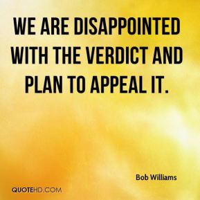 Bob Williams - We are disappointed with the verdict and plan to appeal it.