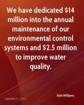 Bob Williams - We have dedicated $14 million into the annual maintenance of our environmental control systems and $2.5 million to improve water quality.