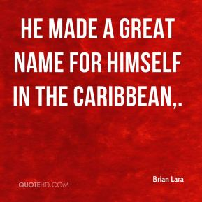 He made a great name for himself in the Caribbean.