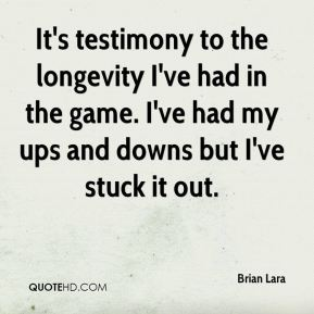 It's testimony to the longevity I've had in the game. I've had my ups and downs but I've stuck it out.