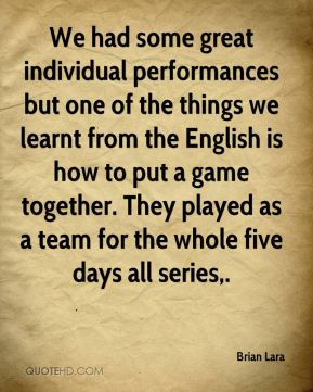 We had some great individual performances but one of the things we learnt from the English is how to put a game together. They played as a team for the whole five days all series.