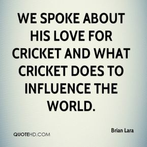 We spoke about his love for cricket and what cricket does to influence the world.