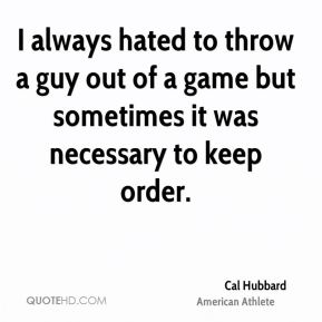 I always hated to throw a guy out of a game but sometimes it was necessary to keep order.