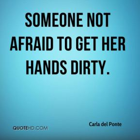 Someone not afraid to get her hands dirty.