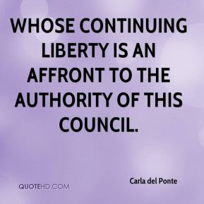 whose continuing liberty is an affront to the authority of this council.