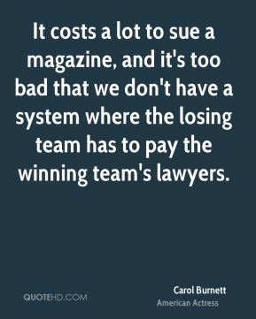 It costs a lot to sue a magazine, and it's too bad that we don't have a system where the losing team has to pay the winning team's lawyers.