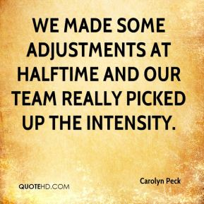 Carolyn Peck - We made some adjustments at halftime and our team really picked up the intensity.