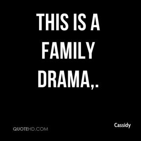 Cassidy - This is a family drama.