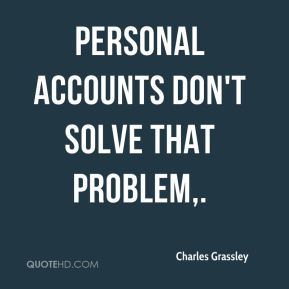Personal accounts don't solve that problem.